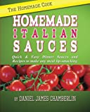 The Homemade Cook: Homemade Italian Sauces: Quick & Easy Dinner Sauces and Recipes to make any meal lip-smacking