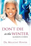 img - for Don't Die in the Winter: Your Season Is Coming by Hunter, Millicent(August 1, 2005) Paperback book / textbook / text book
