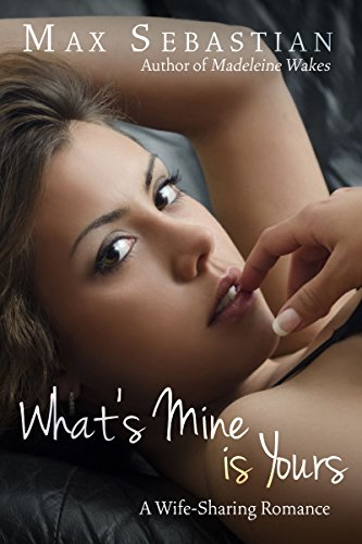 Whats-Mine-Is-Yours-A-wife-sharing-romance