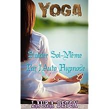 yoga: S'aider Soi-Même Par l'Auto Hypnose                     (hypnotherapie,RELAX,respiration,hypnose ericksonienne) (French Edition)