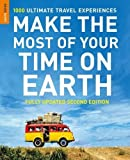 Make The Most Of Your Time On Earth: 1000 Ultimate Travel Experienc (Rough Guide)