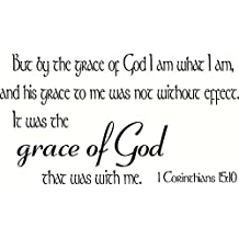 1 Corinthians 15:10 Wall Art, But By the Grace of God I Am What I Am and His Grace to Me Was Not Without Effect, It Was the Grace of God That Was with Me, Creation Vinyls