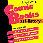 Comic Books as History: The Narrative Art of Jack Jackson, Art Spiegelman, and Harvey Pekar Hörbuch von Joseph Witek Gesprochen von: Gabriel Russo