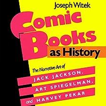 Comic Books as History: The Narrative Art of Jack Jackson, Art Spiegelman, and Harvey Pekar | Livre audio Auteur(s) : Joseph Witek Narrateur(s) : Gabriel Russo