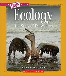 Ecology: The Study of Ecosystems (True Books) by Susan Heinrichs Gray (2012-03-03)