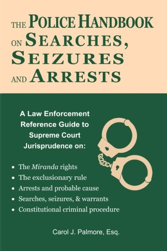 (The Police Handbook on Searches, Seizures and Arrests: A Law Enforcement Reference Guide )