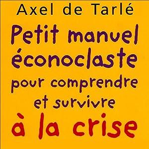 Petit manuel éconoclaste - pour comprendre et survivre à la crise | Livre audio