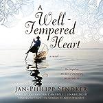 A Well-Tempered Heart: A Novel | Jan-Philipp Sendker
