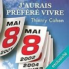 J'aurais préféré vivre   Livre audio Auteur(s) : Thierry Cohen Narrateur(s) : Olivier Chauvel