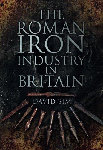 The Roman Iron Industry in Britain. David Sim
