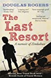 Front cover for the book The Last Resort: A Memoir of Zimbabwe by Douglas Rogers