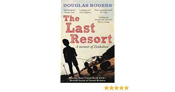 The Last Resort: A Zimbabwe Memoir (English Edition) eBook: Douglas Rogers: Amazon.es: Tienda Kindle