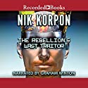 The Rebellion's Last Traitor Audiobook by Nik Korpon Narrated by Graham Winton