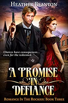 A Promise in Defiance: A Christian Historical Western Romance Set in Colorado (Romance in the Rockies Book 3) by [Blanton, Heather]