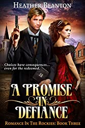 A Promise in Defiance: A Christian Historical Western Romance Set in Colorado (Romance in the Rockies Book 3)
