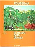 La zingara della giungla : una storia di belve e di magie nelle foreste vergini dipinte da Henri Rousseau