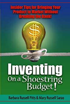 Inventing on a Shoestring Budget: Insider Tips for Bringing Your Product to Market Without Breaking the Bank! by [Pitts, Barbara Russell, Sarao, Mary Russell]