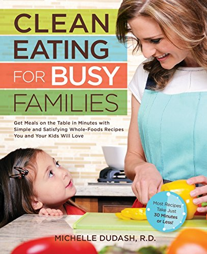 Clean Eating for Busy Families: Get Meals on