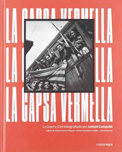 La capsa vermella: La Guerra Civil fotografiada per Antoni Campañà por Antoni Campañà,Plàcid Garcia-Planas,Arnau Gonzàlez i Vilalta,David Ramos