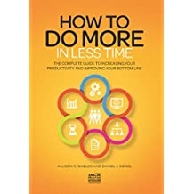 How to Do More in Less Time: The Complete Guide to Increasing Your Productivity and Improving Your Bottom Line