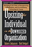 Upsizing the Individual in the Downsized Organization, Robert Johansen and Rob Swigart, 0201489406