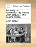 The an Essay on Redmption by the Late John Balguy, John Balguy, 1140867598