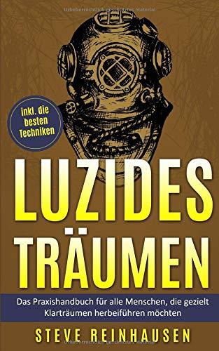 Luzides Träumen:: Das Praxishandbuch für alle Menschen, die gezielt Klarträume herbeiführen möchten [inkl. die besten Techniken] (Luzides Träumen - Die Reihe, Band 3)