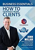 Business Essentials Series Module 4 - How to Generate More Clients Profitably