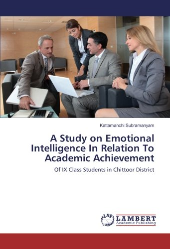 Download A Study on Emotional Intelligence In Relation To Academic Achievement: Of IX Class Students in Chittoor District PDF