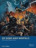 Of Gods and Mortals: Mythological Wargame Rules (Osprey Wargames)