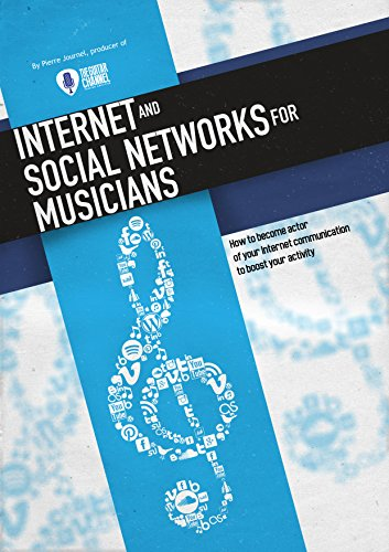 Internet and Social Networks for Musicians: How to become actor of your Internet communication to boost your activity Pdf