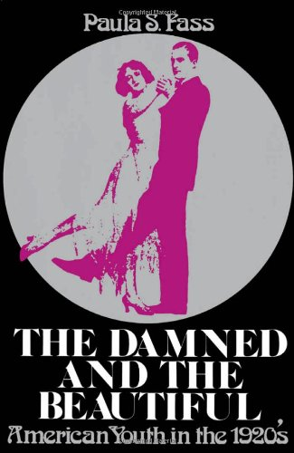 The Damned and the Beautiful: American Youth in the 1920s (Galaxy Books)