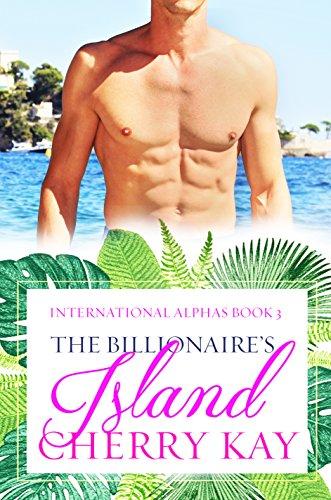 The Billionaire's Island: A BWWM Billionaire Romance (International Alphas Book 3)