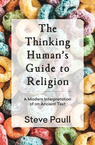 The Thinking Human's Guide to Religion: A Modern Interpretation of an Ancient Text