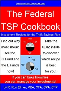 The Federal TSP Cookbook: Investment Recipes for the Thrift Savings Plan (InvestorCookbooks.com Book 4)