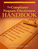 The Compliance Program Effectiveness Handbook, Lawrence W. Vernaglia, 1578399823