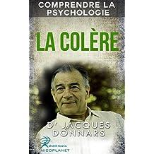 Comprendre La Psychologie: La Colère (comprendre les mécanismes de La Colère, gérer sa colère et trouver des solutions) (French Edition)