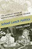 img - for School Lunch Politics: The Surprising History of America's Favorite Welfare Program (Politics and Society in Modern America) book / textbook / text book
