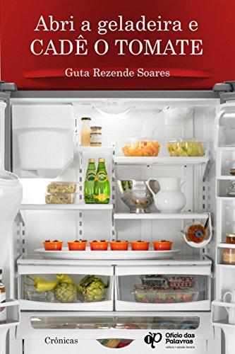 Abri a geladeira e cadê o tomate?