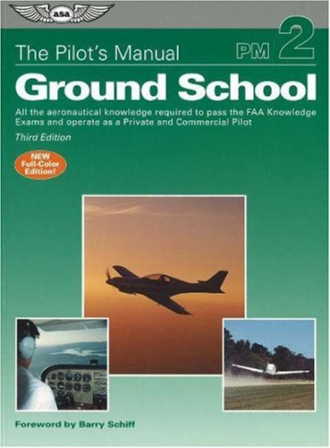 the-pilots-manual-ground-school-all-the-aeronautical-knowledge-required-to-pass-the-faa-knowledge-ex