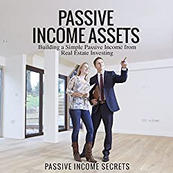 Passive Income Assets: Building a Simple Passive Income from Real Estate Investing