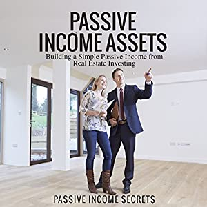 Passive Income Assets: Building a Simple Passive Income from Real Estate Investing Audiobook