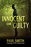 A gripping psychological thriller Collection: Innocent or Guilty?: (Mystery Thriller Suspense Psychological Crime) by  Paul Smith in stock, buy online here