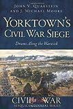 Yorktown's Civil War Siege, John V. Quarstein and J. Michael Moore, 1609496566
