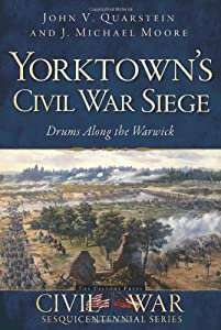 Yorktown's Civil War Siege: Drums Along the Warwick (Civil War Series)