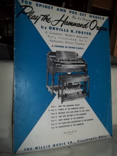 (Play the Hammond Organ - Part ll - Chords At the Hammond Organ (For Spinet and Pre-Set Models, A complete, modern approach, fully illustrated, by a nationally-known teacher))