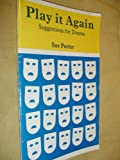 Play It Again : Suggestions for Drama, Porter, Sue, 0713106980
