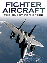 Fighter Aircraft: The Quest For Speed