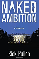 Naked Ambition: A Thriller (The NAKED series) (Volume 1)