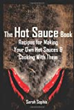 The Hot Sauce Book, Sarah Sophia, 1495210723